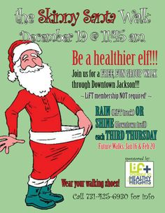 LIFT Wellness Center brings the Skinny Santa Walk, Thursday, December 19 @ 11:45 am, Downtown Jackson.  Call 71.425.6930 or visit https://www.facebook.com/LIFTCenter