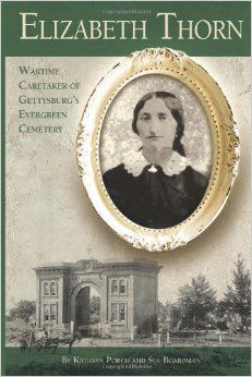 Book on Elizabeth Thorn of Gettysburg.  By Kathryn Porch and Sue Boardman.