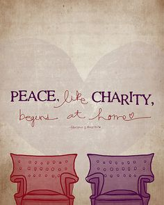 """Peace, like charity, begins at home."" Many lessons begin in the home!"