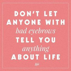 Funny Makeup & Beauty Quotes - Don't trust people with bad brows.