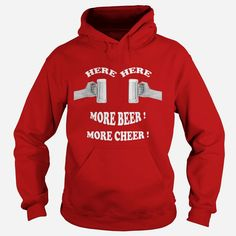 HERE HERE MORE BEER  More cheer  hoodie, Order HERE ==> https://www.sunfrog.com/Drinking/116207506-484786249.html?89699, Please tag & share with your friends who would love it , #renegadelife #christmasgifts #superbowl