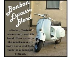 Bonbon Espresso Blend. You will be zipping around after drinking this espresso. (If only it came with a Vespa.)