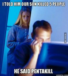 OMG. Pentakill! or murder. Either one.