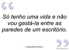Só tenho uma vida e não vou gastá-la entre as paredes de um escritório. George Bernard Shaw George Bernard Shaw, Film Music Books, More Than Words, Me Quotes, Math, Loving Someone, Happy New Year, Positive Messages, Life Lessons
