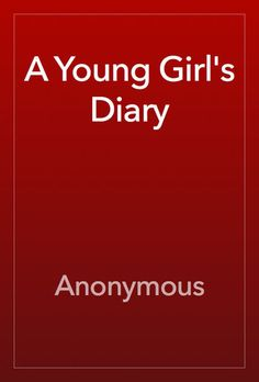 A Young Girls Diary - Anonymous | Fiction & Literature...: A Young Girls Diary - Anonymous | Fiction & Literature… #FictionampLiterature