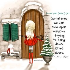 Sometimes we can miss open windows trying to bang down locked doors. ~ Princess Sassy Pants & Co