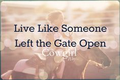 live like someone left the gate open the cowgirl way magazine