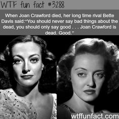 "When Joan Crawford died, her long time rival Bette Davis said, ""You should never say bad things about the dead, you should only say good. Joan Crawford is dead."" by harriett Wtf Fun Facts, True Facts, Funny Facts, Random Facts, Crazy Facts, Odd Facts, Random Stuff, Strange Facts, Funny Stuff"