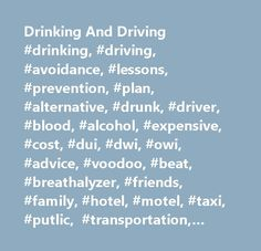 Drinking And Driving #drinking, #driving, #avoidance, #lessons, #prevention, #plan, #alternative, #drunk, #driver, #blood, #alcohol, #expensive, #cost, #dui, #dwi, #owi, #advice, #voodoo, #beat, #breathalyzer, #friends, #family, #hotel, #motel, #taxi, #putlic, #transportation, #designated, #party, http://maine.remmont.com/drinking-and-driving-drinking-driving-avoidance-lessons-prevention-plan-alternative-drunk-driver-blood-alcohol-expensive-cost-dui-dwi-owi-advice-voodoo-beat-brea/  Lessons…