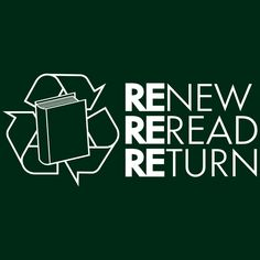 Use your library. Renew. Reread. Return