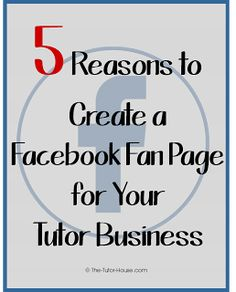 The Tutor House: 5 Reasons to Create a Facebook Fan Page for Your Tutor Business