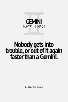 I think it is true because i am a gemini myself and i can get out of trouble easy Gemini Sign, Gemini Quotes, Gemini Love, Gemini Woman, Zodiac Signs Gemini, Gemini And Cancer, Zodiac Mind, My Zodiac Sign, Zodiac Facts