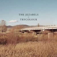 Trycolour by The Jezabels.