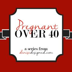 A Series on Denise Designs on Bing Preganant over 40