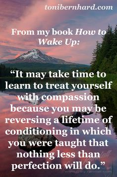 It may take time to learn to treat yourself with compassion...