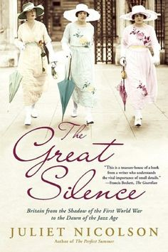 The Great Silence: Britian From the Shadow of the First World War to the Dawn of the Jazz Age - by Juliet Nicolson