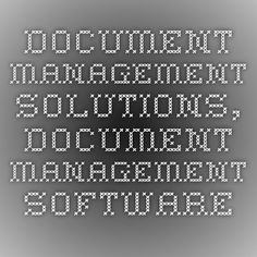 Document Management Solutions, Document Management Software