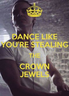Don't dance like nobody is watching, dance like you're stealing the Crown jewels!