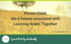 "I am happy to welcome Umm Haroun from Arabically for a heartfelt post about the senses associated with learning Arabic with your child: ""Growing up, my mom learnt how to read and write her native language through …"