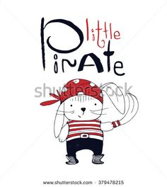 """Hand drawn vector illustration of little pirate Rabbit/hand drawn lettering """"little pirate"""" /can be used for kid's or baby's shirt design/fashion print design"""