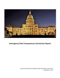 "Interagency Data Transparency Commission Report (2016). ""[The IDTC conducted] a study of current data structure, classification, sharing, and reporting protocols for the state, and the possible collection and posting of public data in an open source format. [This report presents] the findings of its study and proposals for legislation with the goal of increasing the effectiveness, efficiency, and transparency of current data practices in Texas."" (Executive Summary)"