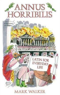 Annue Horribilis: Latin for Everyday Life.