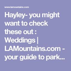 Hayley- you might want to check these out : Weddings | LAMountains.com - your guide to parks and outdoor activities, event planning, and filming in the greater Los Angeles area