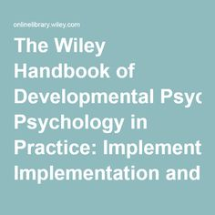 The Wiley Handbook of Developmental Psychology in Practice: Implementation and Impact - Wiley Online Library