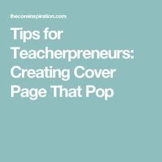 Tips for Teacherpreneurs: Creating Cover Page That Pop