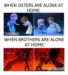 Actually when your razed with two brothers the lower one is true fir when a sister and her brother are left home alone