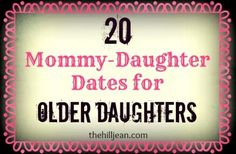 20 Mommy-Daughter Dates: Older Daughter Edition ~:: Because My Life is Fascinating ::~ Because the little girls you date as a mommy grow to be older daughters. Young ladies. Women. Friends. Here are some ideas for Mommys of older daughters.