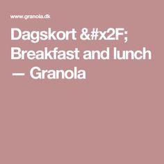 Dagskort / Breakfast and lunch — Granola