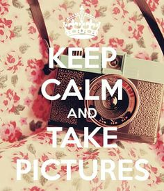 Keep calm. take lots of pictures. Keep Calm Carry On, Keep On, Stay Calm, Keep Calm And Love, My Love, Keep Calm Posters, Keep Calm Quotes, Affiches Keep Calm, Keep Calm Wallpaper