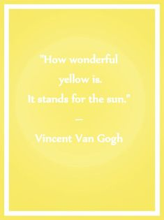 """""""How wonderful yellow is. It stands for the sun."""" Vincent Van Gogh. Yellow colour inspiration. melaniemorel.com"""