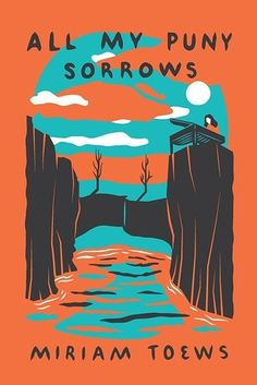 All My Puny Sorrows by Miriam Toews | The 24 Best Fiction Books Of 2014