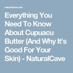 Everything You Need To Know About Cupuacu Butter (And Why It's Good For Your Skin) - NaturalCave Cupuacu Butter, Carrier Oils, Life Goals, Need To Know, Puerto Rico, Your Skin, Everything, Health, Stuff To Buy