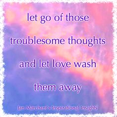 let go of those troublesome thoughts and let love wash them away 💜