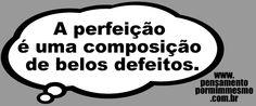Pensamento por mim mesmo - As Frases de Fabian Balbinot: 26/04/15 - Perfeição