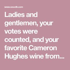 Snooth has Voted, the Wall Street Journal has Reported. Ladies and gentlemen, your votes were counted, and your favorite Cameron Hughes wine from last month's amazing Snooth Special Sampler offer has bee.