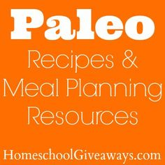 Paleo Recipes & Meal Planning Resources   Homeschool Giveaways