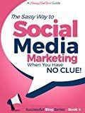 Social Media Marketing when you have NO CLUE!: Youtube Instagram Pinterest Twitter Facebook (Beginner Internet Marketing Series 4)
