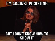 I'm against picketing  http://advice-animal.tumblr.com/