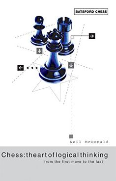 """Read """"Chess: The Art of Logical Thinking From the First Move to the Last"""" by Neil McDonald McDonald available from Rakuten Kobo. Grand master and prolific chess author Neil McDonald explains every single move made in 30 striking tactical or strategi. Chess Tactics, Chess Puzzles, Chess Moves, Alison Bechdel, Chess Strategies, Anthony Doerr, How To Play Chess, First Move, Puzzle Books"""