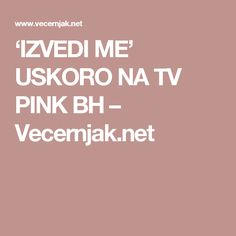 'IZVEDI ME' USKORO NA TV PINK BH – Vecernjak.net