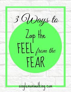 3 Ways to Zap the Feel from the Fear | Feel what you want more of, not what you don't!