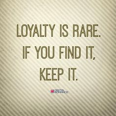 #WisdomQuote: #Loyalty is Rare.  If you find it, Keep It..