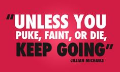 I remember this episode of the Biggest Loser - my family were quoting this to each other for WEEKS!!  I love it. (And Jillian Michaels.)