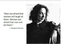 Los hombres tienen mido de que las mujeres se rian de ellos. Las mujeres de que los hombres no las maten.