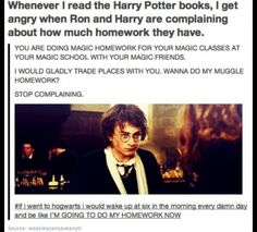 """""""Oh no, I have to go to my class in a CASTLE and learn fucking MAGIC"""" Never realized Harry Potter was kind of whiny."""