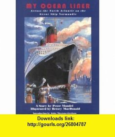 My Ocean Liner Across the North Atlantic on the Great Ship Normandie (9780880451499) Peter Mandel, Betsey MacDonald, John Maxtone-Graham , ISBN-10: 0880451491  , ISBN-13: 978-0880451499 ,  , tutorials , pdf , ebook , torrent , downloads , rapidshare , filesonic , hotfile , megaupload , fileserve